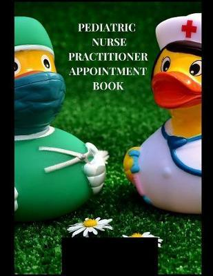 Pediatric Nurse Practitioner Appointment Book by Zschedule Check Publishing
