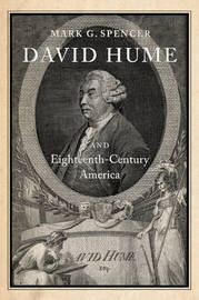 David Hume and Eighteenth-Century America: 10 by Mark G Spencer