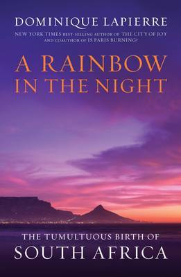 A Rainbow in the Night: The Tumultuous Birth of South Africa by Dominique Lapierre image