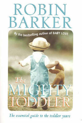 The Mighty Toddler: The Growth and Development of Your Toddler by Robin Barkerk