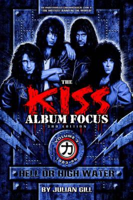 The Kiss Album Focus, Vol II by Julian Gill