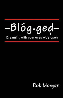 Blogged: Dreaming with Your Eyes Wide Open by Rob Morgan