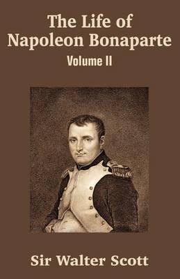 The Life of Napoleon Bonaparte (Volume II) by Walter Scott