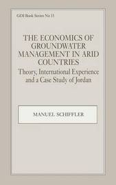 The Economics of Groundwater Management in Arid Countries by Manuel Schiffler
