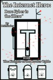 The Internet Hero: Darc Fyber is the iHero: With the Knights of the Router Table by B T Slader image