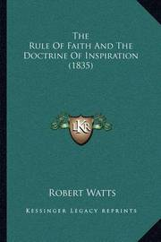 The Rule of Faith and the Doctrine of Inspiration (1835) by Robert Watts