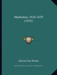Manhattan, 1624-1639 (1916) by Edward Van Winkle