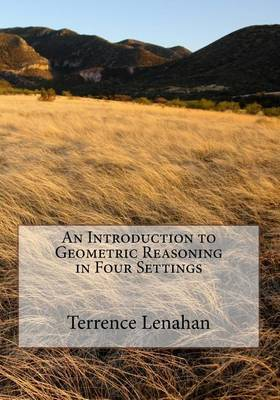An Introduction to Geometric Reasoning in Four Settings by Terrence Albert Lenahan image