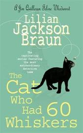 The Cat Who Had 60 Whiskers (The Cat Who... Mysteries, Book 29) by Lilian Jackson Braun