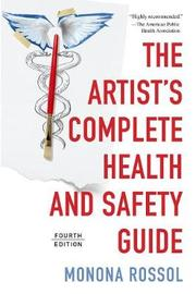 The Artist's Complete Health and Safety Guide by Monona Rossol