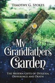 In My Grandfathers Garden by Timothy G Spokes