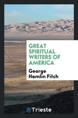 Great Spiritual Writers of America by George Hamlin Fitch image
