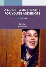 A Guide to UK Theatre for Young Audiences by Paul Harman