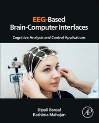 EEG-Based Brain-Computer Interfaces by Dipali Bansal