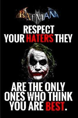 Batman Respect your haters they are the only ones who think you are best by Kate Pears