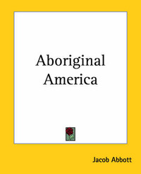 Aboriginal America by Jacob Abbott