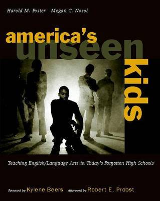 America's Unseen Kids: Teaching English/Language Arts in Today's Forgotten High Schools by Harold M Foster image