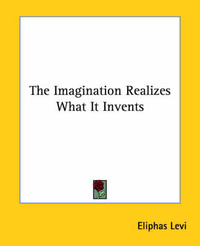 The Imagination Realizes What It Invents by Eliphas Levi image
