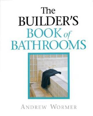 The Builder's Guide to Bathrooms by Andrew Wormer image