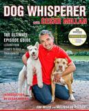 Dog Whisperer with Cesar Millan: The Ultimate Episode Guide to TV Show by Jim Milo