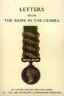 Letters from the Army in the Crimea Written During the Years 1854,1855 and 1856 by Anthony Sterling