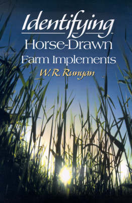 Identifying Horse-Drawn Farm Implements by W.R. Runyan
