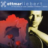 In The Arms Of Love: Lullabies 4 Children and Adults by Ottmar Liebert