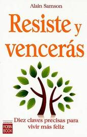 Resiste y Venceras: Diez Claves Precisas Para Vivir Mas Feliz by Alain Samson image