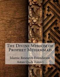 The Divine Wisdom of Prophet Muhammad by Islamic Research Foundation Astan Quds R image