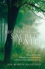 Reclaiming Your Sacred Path by Jon Martin Anastasio