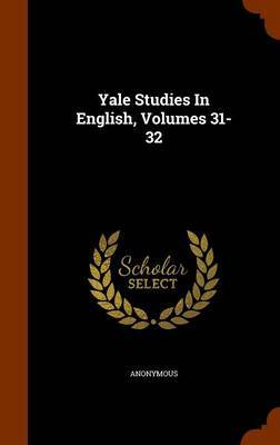 Yale Studies in English, Volumes 31-32 by * Anonymous