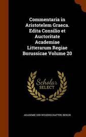 Commentaria in Aristotelem Graeca. Edita Consilio Et Auctoritate Academiae Litterarum Regiae Borussicae Volume 20 image