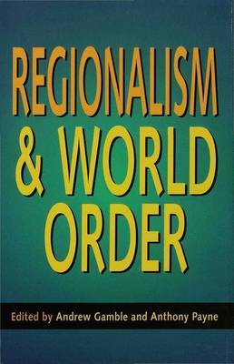 Regionalism and World Order by Andrew Gamble