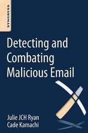 Detecting and Combating Malicious Email by Julie JCH Ryan