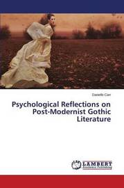 Psychological Reflections on Post-Modernist Gothic Literature by Carr Danielle