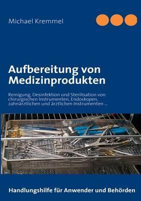 Aufbereitung Von Medizinprodukten by Michael Kremmel