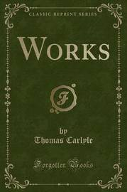 Works (Classic Reprint) by Thomas Carlyle