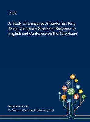 A Study of Language Attitudes in Hong Kong by Betty Jean Gran
