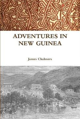 Adventures in New Guinea by James Chalmers