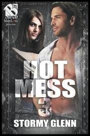 Hot Mess 3 (Siren Publishing the Stormy Glenn Manlove Collection) by Stormy Glenn image