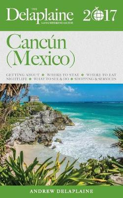 Cancun (Mexico) - The Delaplaine 2017 Long Weekend Guide by Andrew Delaplaine
