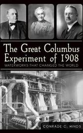 The Great Columbus Experiment of 1908 by Conrade C Hinds