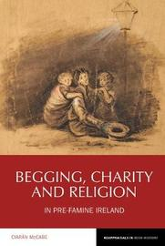 Begging, Charity and Religion in Pre-Famine Ireland by Ciaran McCabe image
