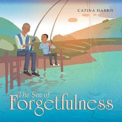 The Sea of Forgetfulness by Catina Harris