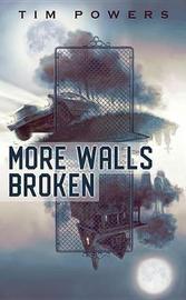 More Walls Broken by Tim Powers