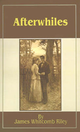 Afterwhiles by James Whitcomb Riley image