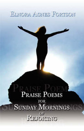 Praise Poems for Sunday Mornings of Rejoicing by Elnora Agnes Fortson image