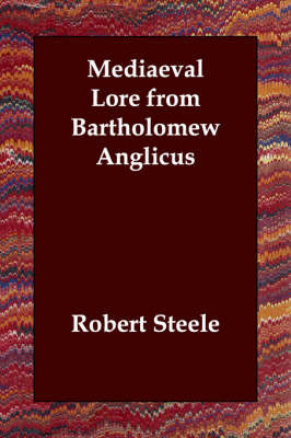Mediaeval Lore from Bartholomew Anglicus by Robert Steele image