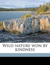 Wild Nature Won by Kindness by Eliza Brightwen