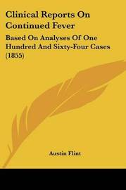 Clinical Reports On Continued Fever: Based On Analyses Of One Hundred And Sixty-Four Cases (1855) by Austin Flint image